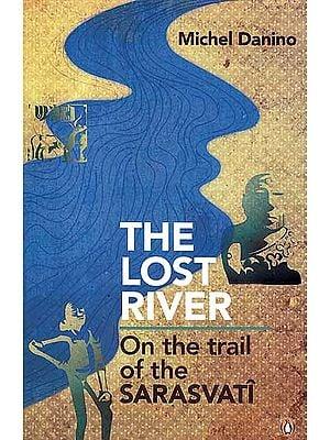 The Lost River: On the Trail of the Sarasvati (Saraswati)