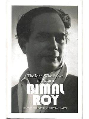 The Man Who Spoke in Pictures – Bimal Roy