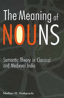 The Meaning of Nouns (Semantic Theory in Classical and Medieval Indian)