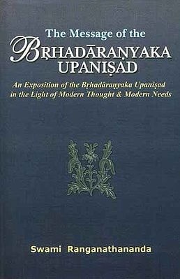 The Message of the Brhadaranyaka Upanisad (Sanskrit Text, Transliteration, English Translation and Commentary  )