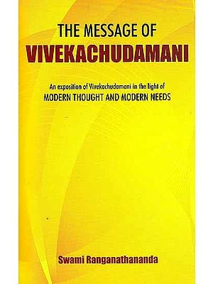 The Message of Vivekachudamani (An Exposition of Vivekachudamani in the light of Modern Thought and Modern Needs)