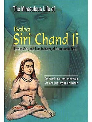 The Miraculous Life of Baba Siri Chand Ji Loving Son, and True follower, of Guru Nanak Devji
