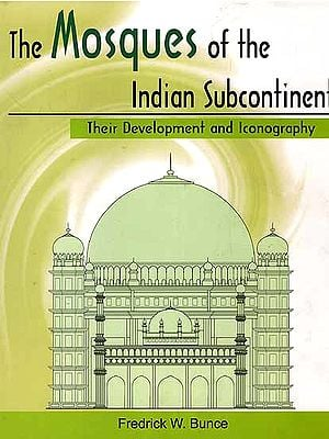 The Mosques of The Indian Subcontinent (Their Development and Iconography)