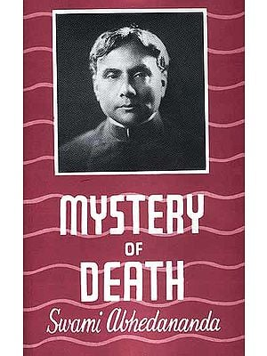 The Mystery of Death: A Study in the Philosophy and Religion of the Katha Upanishad