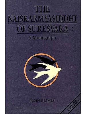 The Naiskarmya Siddhi of Suresvara: A Monograph