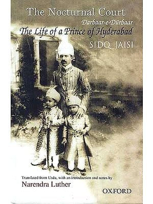 The Nocturnal Court Darbaar-e-Durbaar The Life of a Prince of Hyderabad