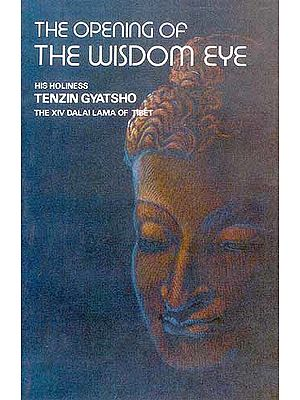 THE OPENING OF THE WISDOM EYE: AND THE HISTORY OF THE ADVANCEMENT OF BUDDHADHARMA IN TIBET