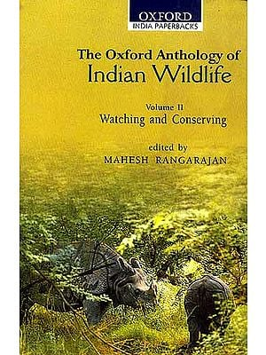 The Oxford Anthology of Indian Wildlife (Volume II Watching and Conserving)
