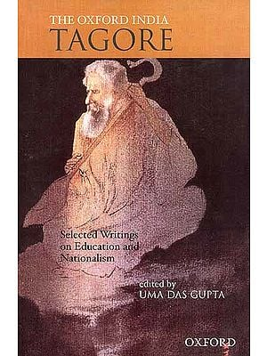 The Oxford India Tagore : Selected Writings on Education and Nationalism