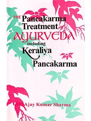 The Pancakarma Treatment of Ayurveda Including Keraliya Pancakarma