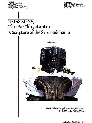 The Parakhyatantra A Scripture of the Saiva Siddhanta: A Critical Edition and Annotated Text