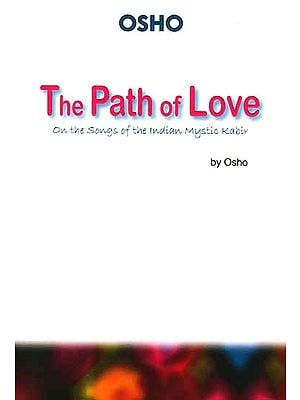 The Path of Love (On the Songs of The Indian Mystic Kabir)