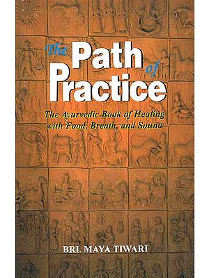 The Path of Practice (The Ayurvedic Book of Healing with Food, Breath and Sound)