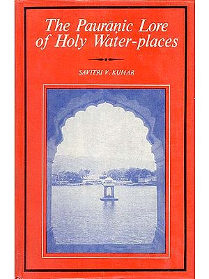 The Pauranic Lore Of Holy Water-Places (With Special Reference to Skanda Purana) (An Old and Rare Book)