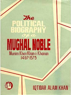 The Political Biography of a Mughal Noble Munim Khan Khan-I-Khanan 1457-1575.