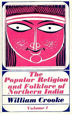 The Popular Religion and Folklore of North India (2 vols.)