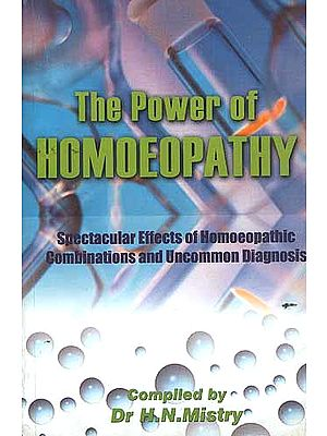 The Power Of Homoeopathy: Spectacular Effects of Homoeopathic Combinations and Uncommon Diagnosis
