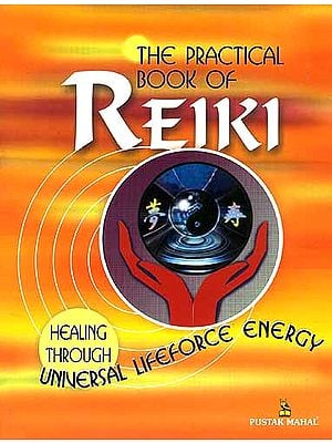 THE PRACTICAL BOOK OF REIKI: HEALING THROUGH UNIVERSAL LIFEFORCE ENERGY.