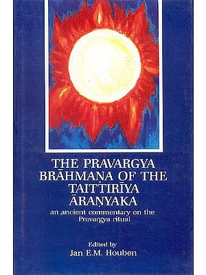 THE PRAVARGYA BRAHMANA OF THE TAITTIRIYA ARANYAKA (an ancient commentary on the Pravargya ritual)