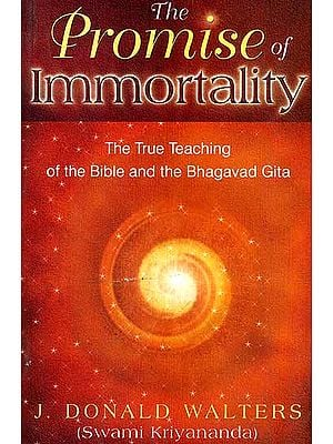 The Promise of Immortality (The True Teaching of the Bible and the Bhagavad Gita)