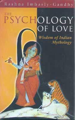 The Psychology Of Love Wisdom Of Indian Mythology