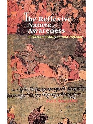The Reflexive Nature of Awareness (A Tibetan Madhyamaka Defence)