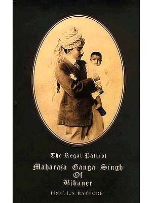 The Regal Patriot: Maharaja Ganga Singh of Bikaner