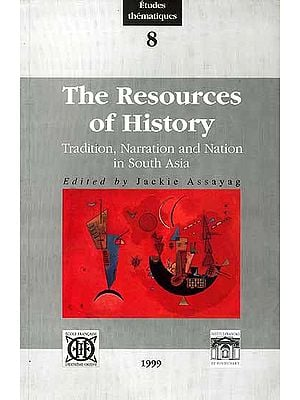The Resources of History Tradition, Narration and Nation in South Asia
