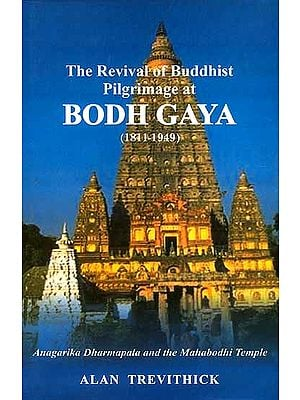The Revival of Buddhist Pilgrimage at Bodh Gaya (1811-1949)