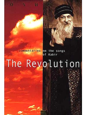 The Revolution (Commentaries on the songs of Kabir)