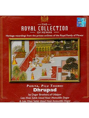 The Royal Collection of Mewar Heritage Recordings from the Private Archives of the Royal Family of Mewar Puriya, Pilu Thumri Dhrupad (Audio CD)