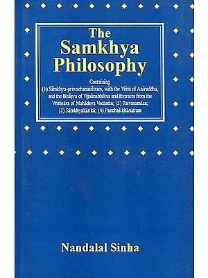 The Samkhya Philosophy (Containing (1) Samkhya-pravachanasutram, with Vritti of Aniruddha, and the Bhasya of Vijnanabhiksu and Extracts from the Vrittisara of Mahadeva Vedantin; (2) Tatvasamasa; (3) Samkhyakarika; (4) Panchasikhasutram)