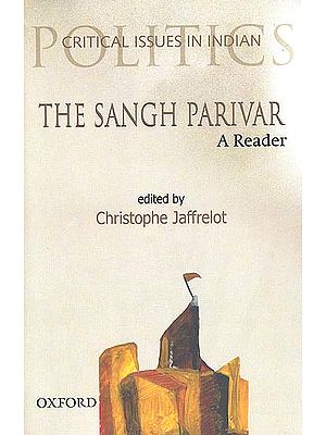 The Sangh Parivar: A Reader (Critical Issues in Indian Politics)