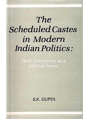 The Scheduled Castes in Modern Indian Politics: The Emergence as a Political Power