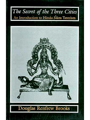 The Secret of the Three Cities (An Introduction to Hindu Sakta Tantrism)