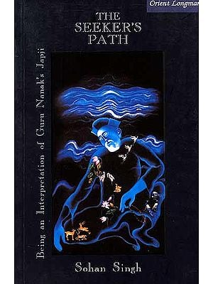 The Seeker's Path (Being An Interpretation of Guru Nanak's Japji)