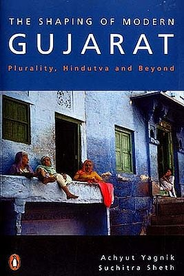 The Shaping of Modern Gujarat: Plurality, Hindutva and Beyond