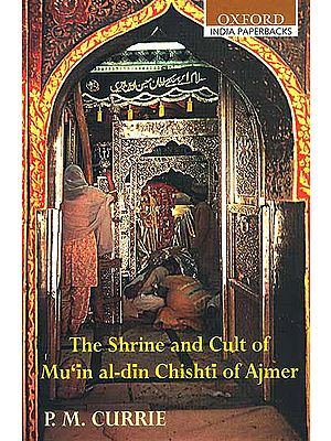 The Shrine and Cult of Mu'in al-din Chishti of Ajmer