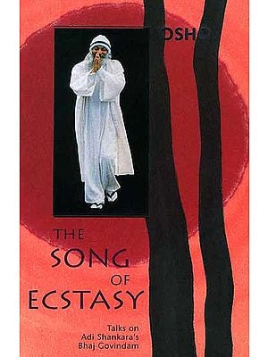 The Song of Ecstasy: Talks on Adi Shankara's Bhaj Govindam