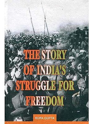 The Story of India's Struggle For Freedom