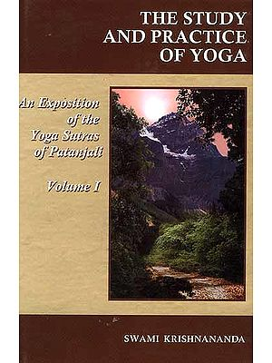 The Study and Practice of Yoga: An Exposition of The Yoga Sutras of Patanjali (Volume I – Samadhi Pada)