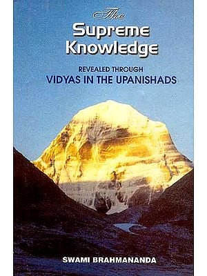 The Supreme Knowledge (Revealed Through Vidyas In The Upanishads)