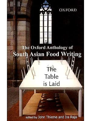 The Table Is Laid The Oxford Anthology Of South Asian Food Writing