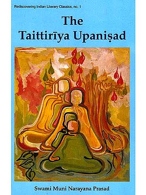 The Taittiriya Upanisad (With the original Text in Sanskrit, Roman Transliteration, Translation and Detailed Commentary)
