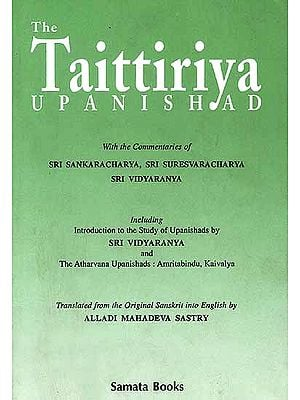 The Taittiriya Upanishad: With the Commentaries of Sri Sankaracarya, Sri Suresvaracarya and Sri Vidyaranya(An old and rare book)