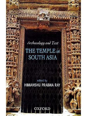 The Temple In South Asia: Archaeology and Text