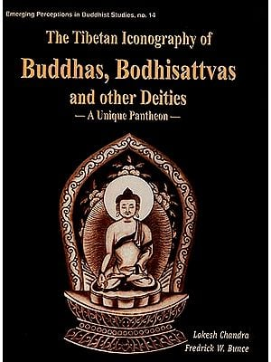 The Tibetan Iconography of Buddhas, Bodhisattvas and other Deities: A Unique Pantheon