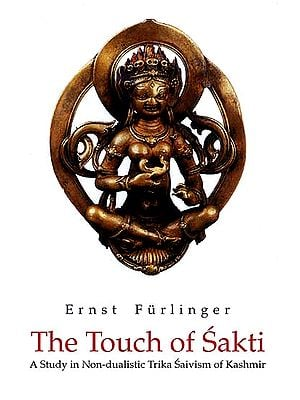 The Touch of Sakti (A Study in Non-dualistic Trika Saivism of Kashmir)