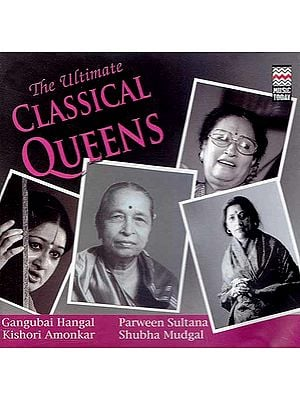 The Ultimate Classical Queens: Gangubai Hangal, Parween Sultana, Kishori Amonkar and Shubha Mudgal ( Set of  Two Audio CDs)
