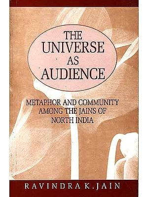 THE UNIVERSE AS AUDIENCE: METAPHOR AND COMMUNITY AMONG THE JAINS OF NORTH India